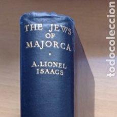 Libros antiguos: LIONEL ISAACS THE JEWS OF MAJORCA 1936 JUDÍOS MALLORCA JUDAISMO BALEARES HISTORIA. Lote 238419490