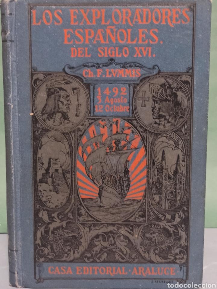 LOS EXPLORADORES ESPAÑOLES DEL SIGLO XVI CHARLES F. LUMMIS UNDÉCIMA EDICIÓN 1930 EDITORIAL ARALUCE (Libros antiguos (hasta 1936), raros y curiosos - Historia Antigua)