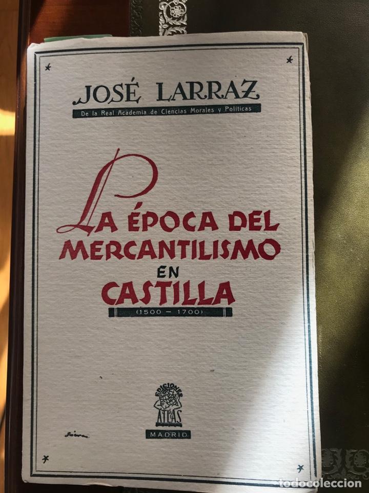 JOSÉ LARRAZ. LA ÉPOCA DEL MERCANTILISMO EN CASTILLA (1500-1700). 2ª ED. MADRID, 1943 (Libros antiguos (hasta 1936), raros y curiosos - Historia Antigua)