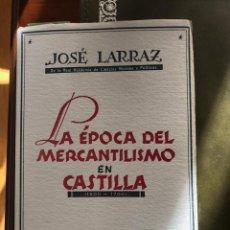 Libros antiguos: JOSÉ LARRAZ. LA ÉPOCA DEL MERCANTILISMO EN CASTILLA (1500-1700). 2ª ED. MADRID, 1943. Lote 243576395