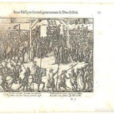 Libros antiguos: 1616. GRABADO DEL LIBRO LAS GUERRAS DE NASSAU. EJECUCIÓN EN BRUSELAS MANDADO POR EL DUQUE DE ALBA. Lote 244874775