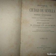 Libros antiguos: HISTORIA DE LA CIUDAD DE SEVILLA Y PUEBLOS IMPORTANTES JOAQUIN GUICHOT 1878 SEVILLA TOMO 3. Lote 253749930