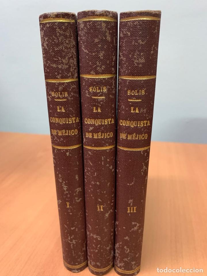 HISTORIA DE LA CONQUISTA DE MÉJICO. ANTONIO SOLÍS Y RIVADENEIRA TOMOS I, II Y III. MADRID 1874. (Libros antiguos (hasta 1936), raros y curiosos - Historia Antigua)