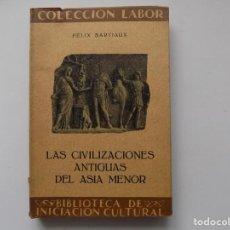 Libros antiguos: LIBRERIA GHOTICA. FELIX SARTIAUX. LAS CIVILIZACIONES ANTIGUAS DEL ASIA MENOR. 1931. LABOR. ILUSTRADO. Lote 263030885