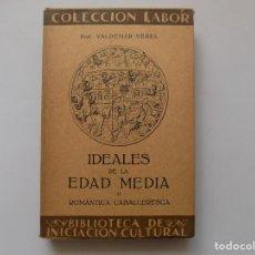 Libros antiguos: LIBRERIA GHOTICA. VEDEL. IDEALES DE LA EDAD MEDIA.ROMANTICA CABALLERESCA. LABOR 1933. MUY ILUSTRADO. Lote 263191495