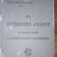 Libri antichi: EL VERDADERO JUAREZ Y LA VERDAD SOBRE LA INTERVENCION Y EL IMPERIO. Lote 268844154
