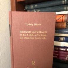 Libros antiguos: REICHSRECHT UND VOLKSRECHT IN DEN ÖSTLICHEN PROVINZEN DES RÖMISCHEN KAISERREICHS MITTEIS. Lote 270102458