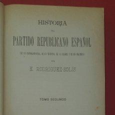 Libros antiguos: HISTORIA DEL PARTIDO REPUBLICANO ESPAÑOL 1893 E. RODRIGUEZ-SOLÍS - TOMO SEGUNDO. Lote 278167653