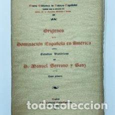 Libros antiguos: MANUEL SERRANO. ORÍGENES DE LA DOMINACIÓN ESPAÑOLA EN AMÉRICA. 1918. Lote 287979038