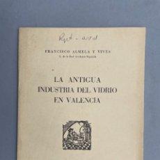 Libros antiguos: 1954 - LA ANTIGUA INDUSTRIA DEL VIDRIO EN VALENCIA - FRANCISCO ALMELA. Lote 289221668