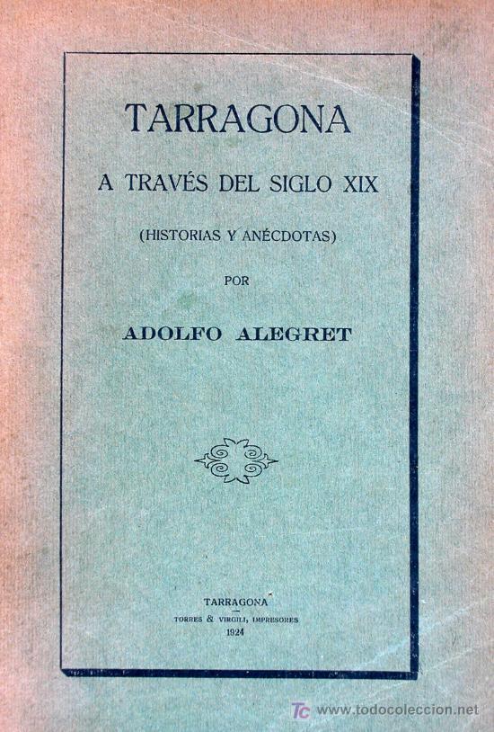 TARRAGONA A TRAVÉS DEL SIGLO XIX. (HISTORIA Y ANÉCDOTAS). ADOLFO ALEGRET (Libros antiguos (hasta 1936), raros y curiosos - Historia Moderna)