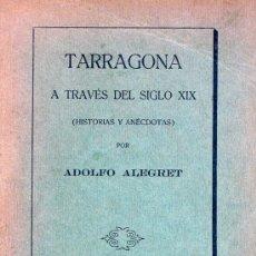 Libros antiguos: TARRAGONA A TRAVÉS DEL SIGLO XIX. (HISTORIA Y ANÉCDOTAS). ADOLFO ALEGRET. Lote 17258634