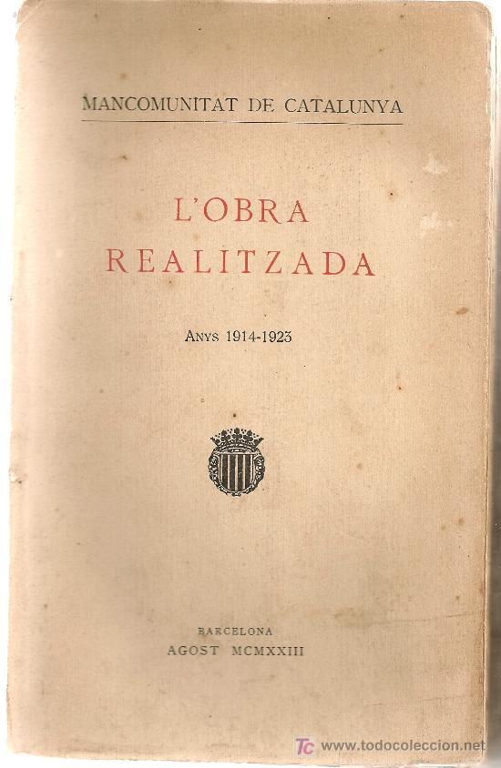 MANCOMUNITAT DE CATALUNYA. L'OBRA REALITZADA 1914-1923. BCN, AGOST 1923. 23X14CM. 218 P. 11 P. FOTOS (Libros antiguos (hasta 1936), raros y curiosos - Historia Moderna)