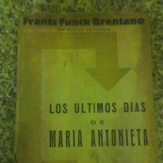 Libros antiguos: LOS ULTIMOS DIAS DE MARIA ANTONIETA, POR FRANTZ FUNCK-BRENTANO - EDICIONES ERCILLA - CHILE - 1934. Lote 25726816