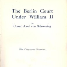 Libros antiguos: COUNT AXEL VON SCHWERING. THE BERLIN COURT UNDER WILLIAM II. LONDON, 1913. Lote 25252950