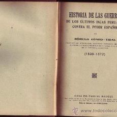 Libros antiguos: HISTORIA DE LAS GUERRAS DE LOS ULTIMOS INCAS PERUANOS CONTRA EL PODER ESPAÑOL. ROMULO CUNEO VIDAL. . Lote 21079191