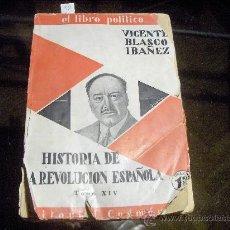 Libros antiguos: HISTORIA DE LA ROVOLUCION ESPAÑOLA - VICENTE BLASCO IBAÑEZ - 1931 EL LIBRO POLITICO. Lote 23064358