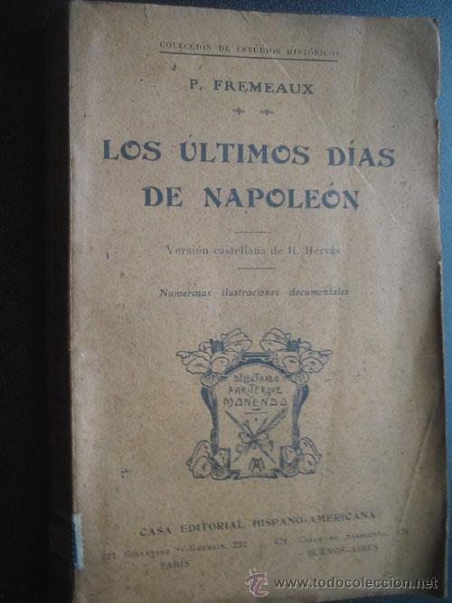 LOS ÚLTIMOS DÍAS DE NAPOLEÓN. FREMEAUX, P. HISPANO-AMERICANA APROX 1910 (Libros antiguos (hasta 1936), raros y curiosos - Historia Moderna)