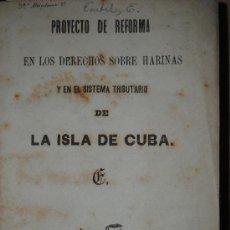 Libros antiguos: 1863 PROYECTO DE REFORMA EN LOS DERECHOS SOBRE HARINAS Y EN EL SISTEMA TRIBUTARIO DE LA ISLA DE CUBA. Lote 26629867