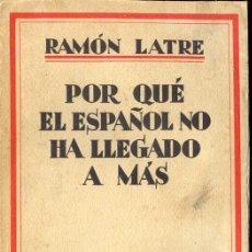 Libros antiguos: LATRE, RAMÓN: POR QUÉ EL ESPAÑOL NO HA LLEGADO A MÁS. Lote 27279053