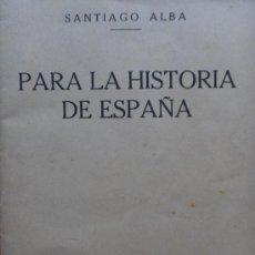 Libros antiguos: LIBRO AÑO 1930 HISTORIA DE ESPAÑA SANTIAGO ALBA.ARTICULOS PUBLICADOS EN EL SOL,RARISIMO. Lote 27247752