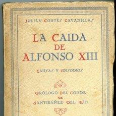 Libros antiguos: LA CAÍDA DE ALFONSO XIII. CAUSAS Y EPISODIOS. - J. CORTÉS CAVANILLAS. Lote 76915265