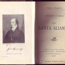 Libros antiguos: LA MONARQUÍA EN AMÉRICA. LA SANTA ALIANZA. CARLOS A. VILLANUEVA. . Lote 27726615
