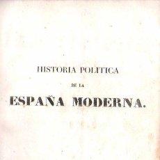 Libros antiguos: 1840,Hª POLÍTICA DE LA ESPAÑA MODERNA,BARCELONA,BONITO LIBRO DE ÉPOCA,BUEN TAMAÑO. Lote 28131530