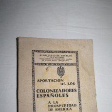 Libros antiguos: 1147- 'APORTACIÓN DE LOS COLONIZADORES ESPAÑOLES A LA PROSPERIDAD DE AMÉRICA (1493)1929. Lote 139582168