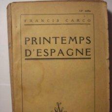 Libros antiguos: 15 PRINTEMPS D'ESPAGNE - FRANCIS CARCO - AÑO 1929 - EN FRANCES. Lote 29116401