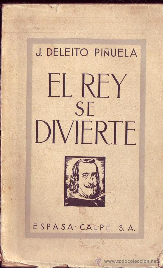 EL REY SE DIVIERTE (RECUERDOS DE HACE TRES SIGLOS). JOSE DELEITO Y PINUELA. (Libros antiguos (hasta 1936), raros y curiosos - Historia Moderna)