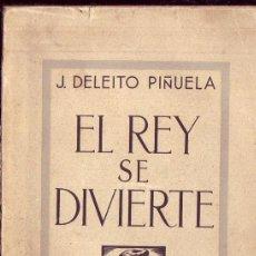 Libros antiguos: EL REY SE DIVIERTE (RECUERDOS DE HACE TRES SIGLOS). JOSE DELEITO Y PINUELA.. Lote 29611682