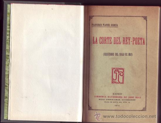 LA CORTE DEL REY-POETA. RECUERDOS DEL SIGLO DE ORO. FRANCISCO FLORES GARCÍA. (Libros antiguos (hasta 1936), raros y curiosos - Historia Moderna)