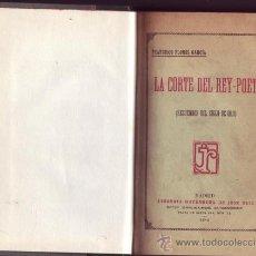 Libros antiguos: LA CORTE DEL REY-POETA. RECUERDOS DEL SIGLO DE ORO. FRANCISCO FLORES GARCÍA. . Lote 29732083