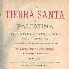 Libros antiguos: ANTONIO LLOR (PBRO.). LA TIERRA SANTA O PALESTINA. BARCELONA, 1896. JUDAISMO. Lote 17797575
