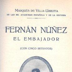 Libros antiguos: MARQUÉS DE VILLA-URRUTIA. FERNÁN NÚÑEZ, EL EMBAJADOR. MADRID, 1931. Lote 32114179