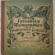 Libros antiguos: LIBRO EPISODIOS MEMORABLES DE LA HISTORIA DE ESPAÑA. TOMO III EDAD MODERNA. ILUSTRADO. 32 PAGINAS. Lote 32837125