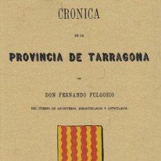 Libros antiguos: FULGOSIO, FERNANDO. CRONICA DE LA PROVINCIA DE TARRAGONA. VALLADOLID: MAXTOR, 2010. 21X29.7. RÚSTICA. Lote 33118763
