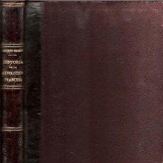 Libros antiguos: HISTORIA DE LA REVOLUCIÓN FRANCESA – AÑO 1881. Lote 35586957