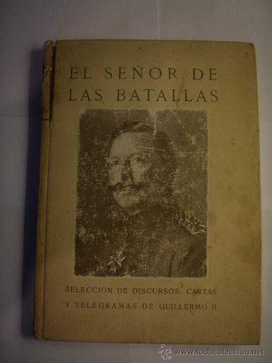 EL SEÑOR DE LAS BATALLAS. DISCURSOS DE GUILLERMO II (Libros antiguos (hasta 1936), raros y curiosos - Historia Moderna)