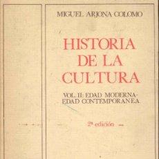Libros antiguos: HISTORIA DE LA CULTURA - VOL.II: EDAD MODERNA-EDAD CONTEMPORANEA POR MIGUEL ARJONA COLOMO 1973. Lote 36462569