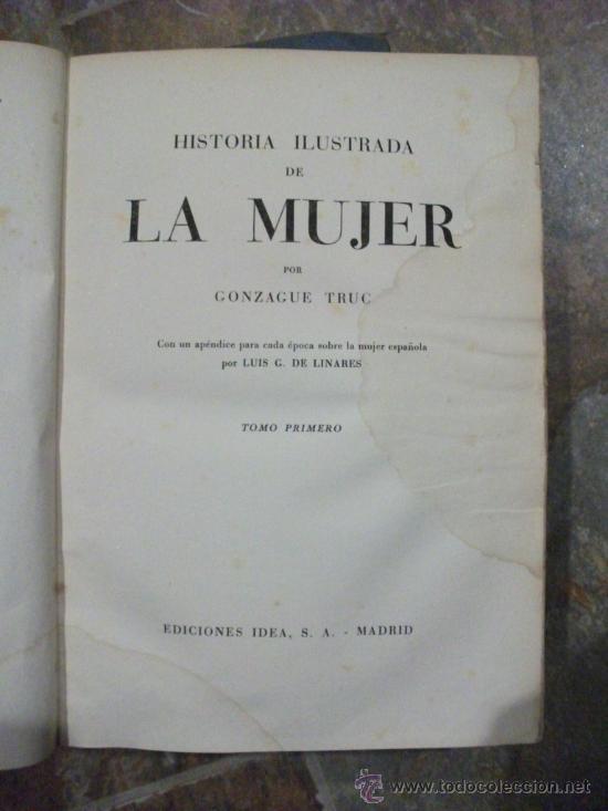 Libros antiguos: Historia Ilustrada de la Mujer, dos tomos, Por Gonzague Truc, Ed. Idea Madrid - Foto 2 - 38594103