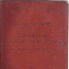 Libros antiguos: DOCUMENTOS DIPLOMÁTICOS REFERENTES A LAS RELACIONES ENTRE AUSTRIA-HUNGRÍA E ITALIA. 1915. Lote 39220028