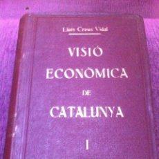 Libros antiguos: VISIÓ ECONÓMICA DE CATALUNYA. LLUIS CREUS VIDAL. 2 TOMOS. 1.934.. Lote 39491652