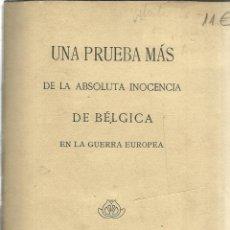 Libros antiguos: UNA PRUEBA MÁS DE LA ABSOLUTA INOCENCIA DE BÉLGICA EN LA GUERRA EUROPEA. MADRID. 1918. Lote 40501246