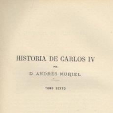 Libros antiguos: ANDRÉS MURIEL. HISTORIA DE CARLOS IV. 6 VOLS. (COMPLETO). MADRID, 1893-1895. S5. Lote 40794347