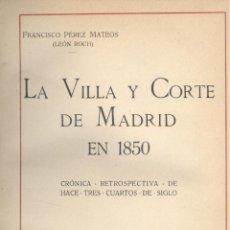 Libros antiguos: LEON ROCH. LA VILLA Y CORTE DE MADRID EN 1850. MADRID, 1927. MAGERIT. Lote 42027866