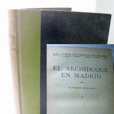 Libros antiguos: EL ARCHIDUQUE DE MADRID. TOMO I. LAS LUCHAS FRATRICIDAS DE ESPAÑA DANVILA, ALFONSO. 1927. Lote 42858165