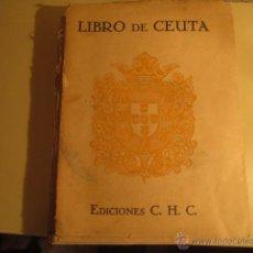 Libros antiguos: LIBRO DE CEUTA- AÑO 1928. EDICIONES C.H.C: CENTRO DE HIJOS DE CEUTA 255 PG.. Lote 44329593