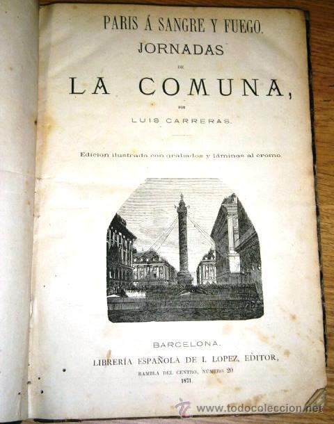 Libros antiguos: París a sangre y fuego: Jornadas de La Comuna por Luis Carreras de Librería Española de I López 1871 - Foto 2 - 46774123